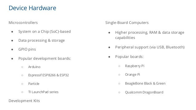 Device Hardware Microcontrollers ● System on a Chip (SoC)-based ● Data processing & storage ● GPIO pins ● Popular developm...