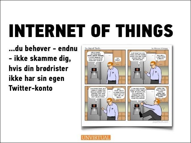 INTERNET OF THINGS ...du behøver - endnu ! ikke skamme dig, hvis din brødrister ikke har sin egen ! Twitter-konto !