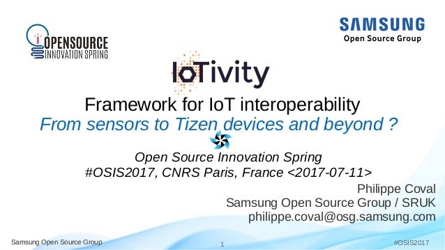 Samsung Open Source Group 1Samsung Open Source Group #OSIS2017 Framework for IoT interoperability Philippe Coval Samsung O...