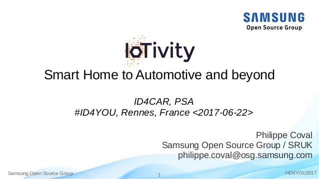 Samsung Open Source Group 1 #ID4YOU2017 Smart Home to Automotive and beyond Philippe Coval Samsung Open Source Group / SRU...