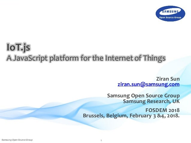 1Samsung Open Source Group Ziran Sun ziran.sun@samsung.com Samsung Open Source Group Samsung Research, UK FOSDEM 2018 Brus...