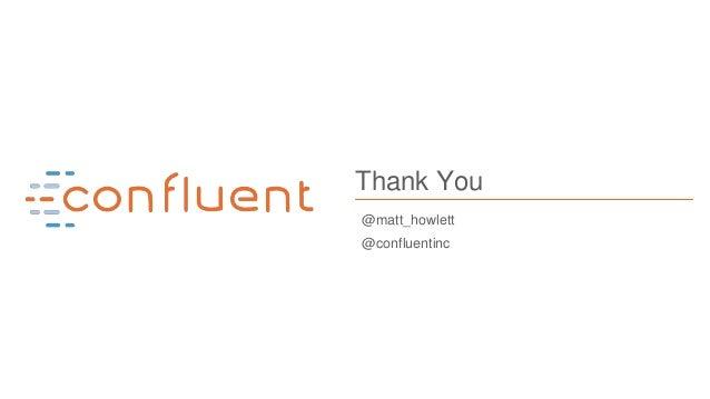 41 Thank You @matt_howlett @confluentinc