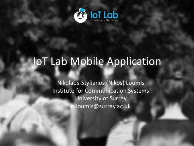 TITLE GOES HERE TITLE GOES HERE IoT Lab Mobile Application Nikolaos-Stylianos (Nikos) Loumis Institute for Communication S...