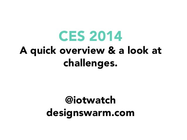 CES 2014  A quick overview & a look at challenges.   @iotwatch designswarm.com