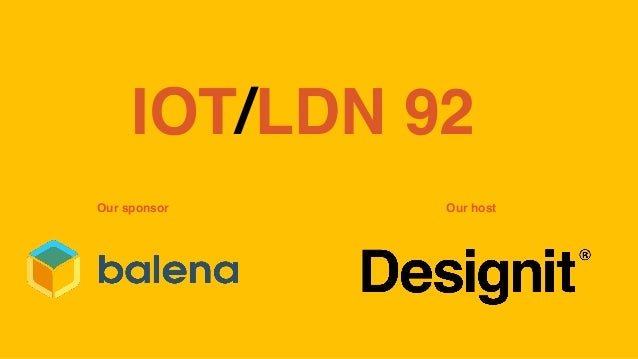 IOT/LDN 92 Our sponsor Our host