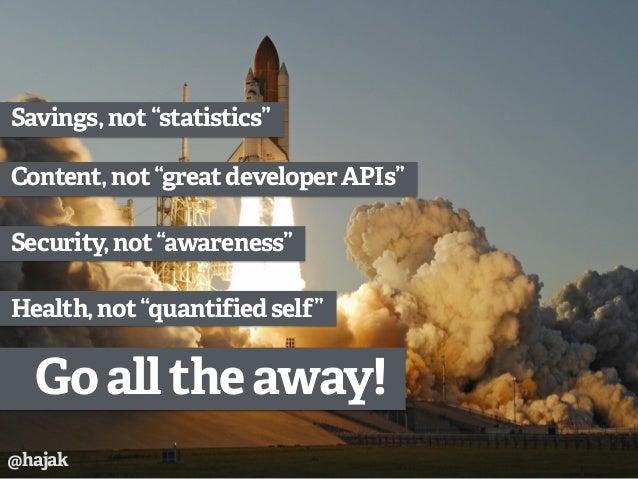"Goalltheaway! Health,not""quantifiedself"" Security,not""awareness"" Content,not""greatdeveloperAPIs"" Savings,not""statistics"" @..."