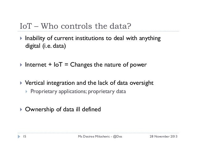 IoT – Who controls the data?   Inability of current institutions to deal with anything digital (i.e. data)    Internet...