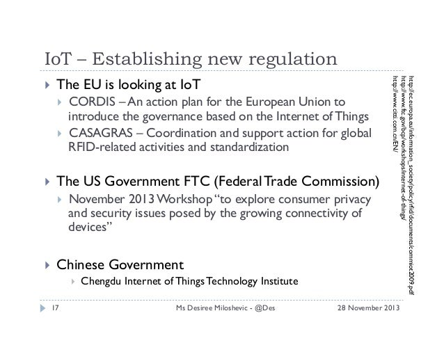 IoT – Establishing new regulation The EU is looking at IoT      The US Government FTC (Federal Trade Commission)  ...