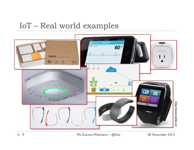 IoT – Real world examples  http://www.iotlist.co/  9  Ms Desiree Miloshevic - @Des  28 November 2013