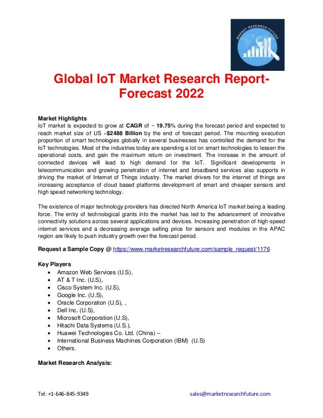 Tel: +1-646-845-9349 sales@marketresearchfuture.com Global IoT Market Research Report- Forecast 2022 Market Highlights IoT...