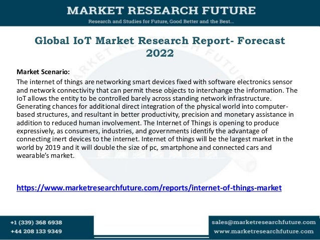 Global IoT Market Research Report- Forecast 2022 Market Scenario: The internet of things are networking smart devices fixe...