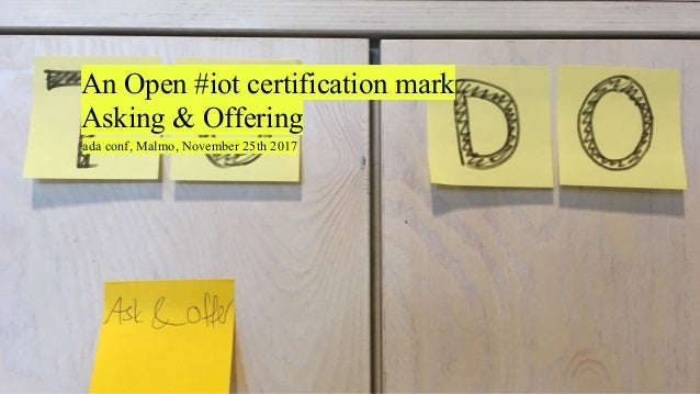 @iot__mark An Open #iot certification mark Asking & Offering ada conf, Malmo, November 25th 2017
