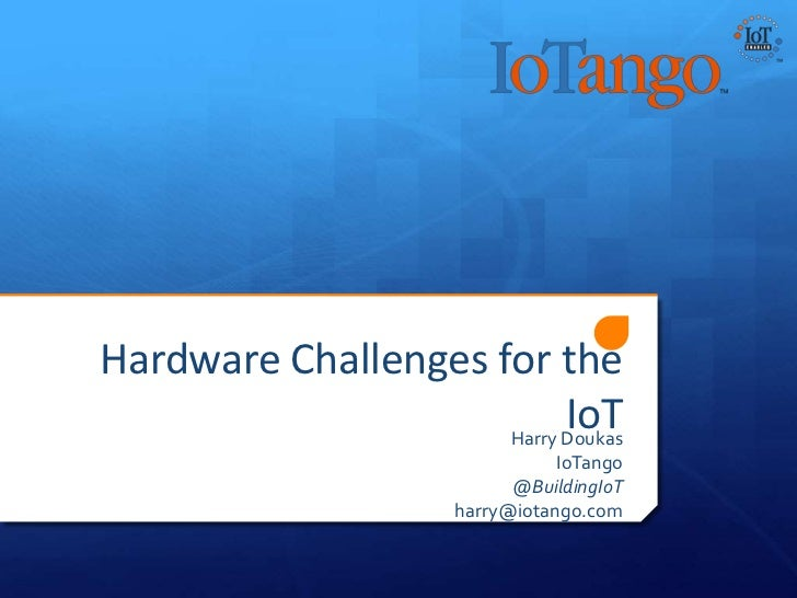 Hardware Challenges for the                           IoT                     Harry Doukas                                ...