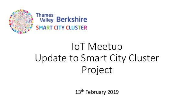 IoT Meetup Update to Smart City Cluster Project 13th February 2019