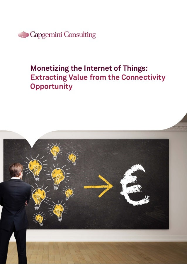 Monetizing the Internet of Things: Extracting Value from the Connectivity Opportunity