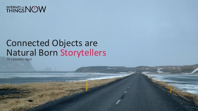 Connected Objects are  Natural Born Storytellers By Leandro Agrò