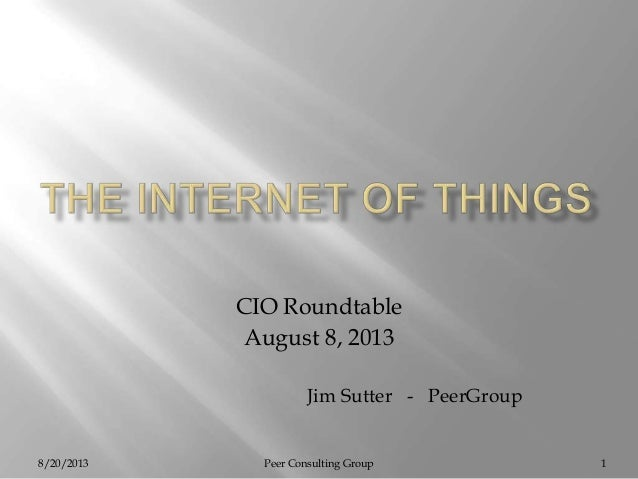 8/20/2013 Peer Consulting Group 1 CIO Roundtable August 8, 2013 Jim Sutter - PeerGroup