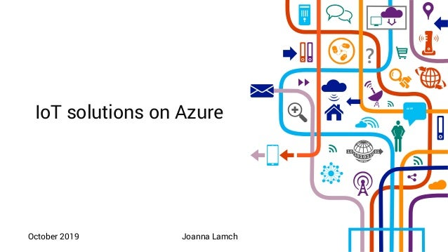 """"" IoT solutions on Azure October 2019 Joanna Lamch"