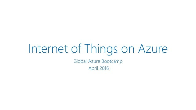 Internet of Things on Azure Global Azure Bootcamp April 2016
