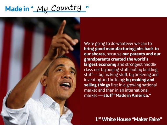 """1stWhite House """"Maker Faire""""  We're going to do whatever we can to bring good manufacturing jobs back to our shores, becau..."""
