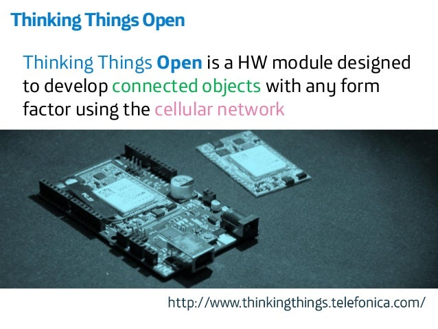 Thinking Things Open  Thinking Things Openis a HW module designed to develop connected objects with any form factor using ...