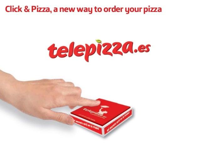 Click & Pizza, a new way to order your pizza  La nueva forma de pedir tu Telepizza en un solo  paso.
