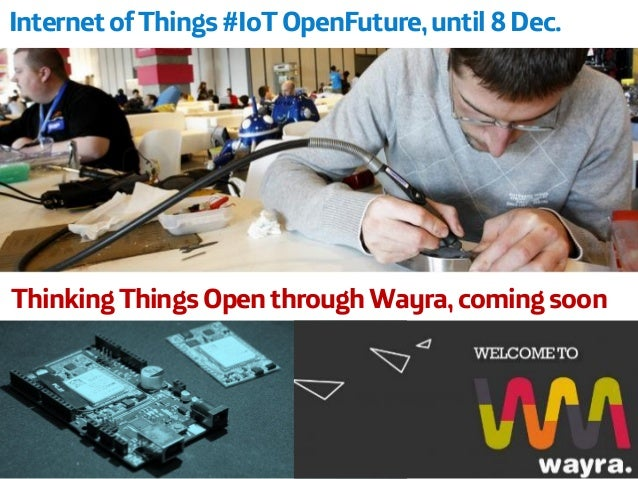 Thinking Things Open through Wayra, coming soon  Internet of Things #IoTOpenFuture,until 8 Dec.