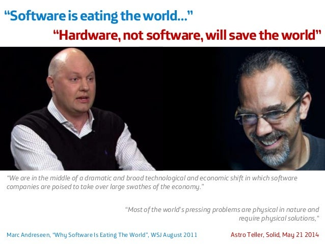 """""""Software is eating the world…""""  """"Hardware, not software, will save the world""""  """"Most of the world's pressing problems are..."""