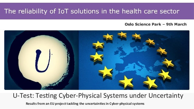 U-Test:	Tes)ng	Cyber-Physical	Systems	under	Uncertainty Results	from	an	EU	project	tackling	the	uncertain7es	in	Cyber-phys...