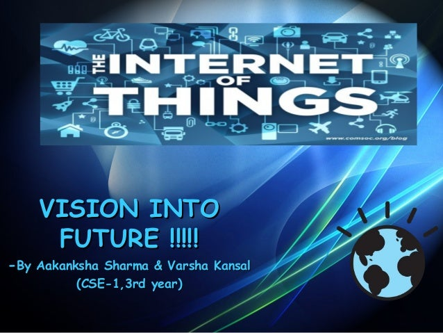 VISION INTOVISION INTO FUTURE !!!!!FUTURE !!!!! --By Aakanksha Sharma & Varsha KansalBy Aakanksha Sharma & Varsha Kansal (...