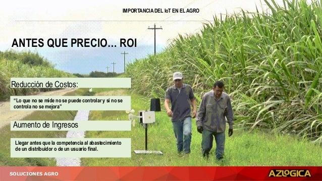 """IMPORTANCIA DEL IoT EN EL AGRO SOLUCIONES AGRO ANTES QUE PRECIO… ROI Reducción de Costos: Aumento de Ingresos """"Lo que no s..."""