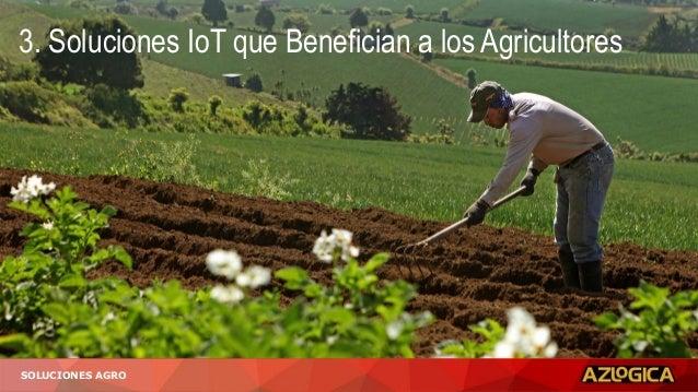 3. Soluciones IoT que Benefician a los Agricultores SOLUCIONES AGRO