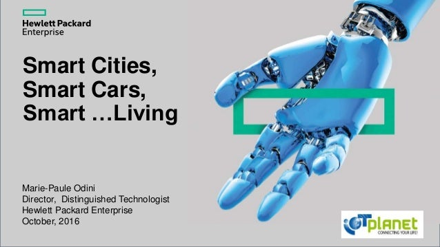 Smart Cities, Smart Cars, Smart …Living Marie-Paule Odini Director, Distinguished Technologist Hewlett Packard Enterprise ...