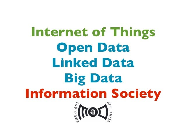 Internet of Things     Open Data    Linked Data      Big DataInformation Society