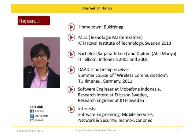 Internet of Things  Hejsan..!    Home  town:  BukiJnggi   M.Sc  (Teknologie  Masterexamen)     KTH  Roya...