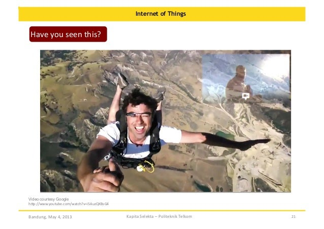 Internet of Things  Have  you  seen  this?    Video courtesy Google h:p://www.youtube.com/watch?v=i5AuzQXBsG4   ...