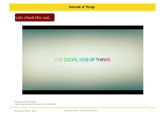 Internet of Things  Lets  check  this  out..    Video courtesy Ericsson h:p://www.youtube.com/watch?v=i5AuzQXBsG4...
