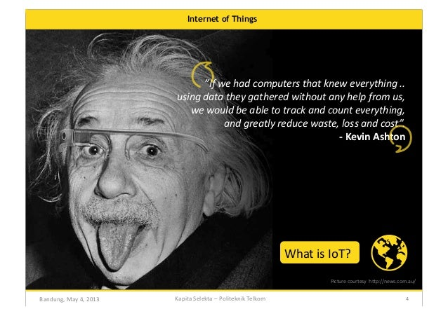"""Internet of Things  """"If  we  had  computers  that  knew  everything  ..   using  data  they  gathere..."""