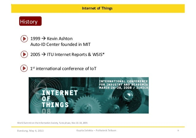 Internet of Things  History   1999    Kevin  Ashton   Auto-‐ID  Center  founded  in  MIT   2005  ...