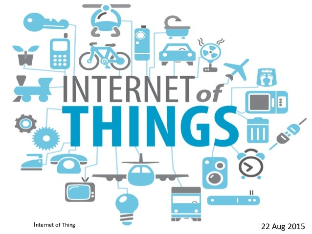 Internet of Thing 22 Aug 2015