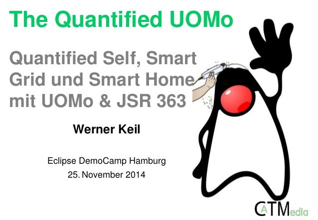 The Quantified UOMo  Quantified Self, Smart  Grid und Smart Home  mit UOMo & JSR 363  Werner Keil  Eclipse DemoCamp Hambur...