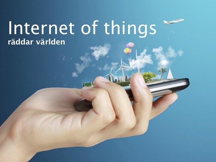 Internet of thingsräddar världen