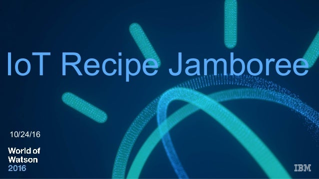 IoT Recipe Jamboree 10/24/16