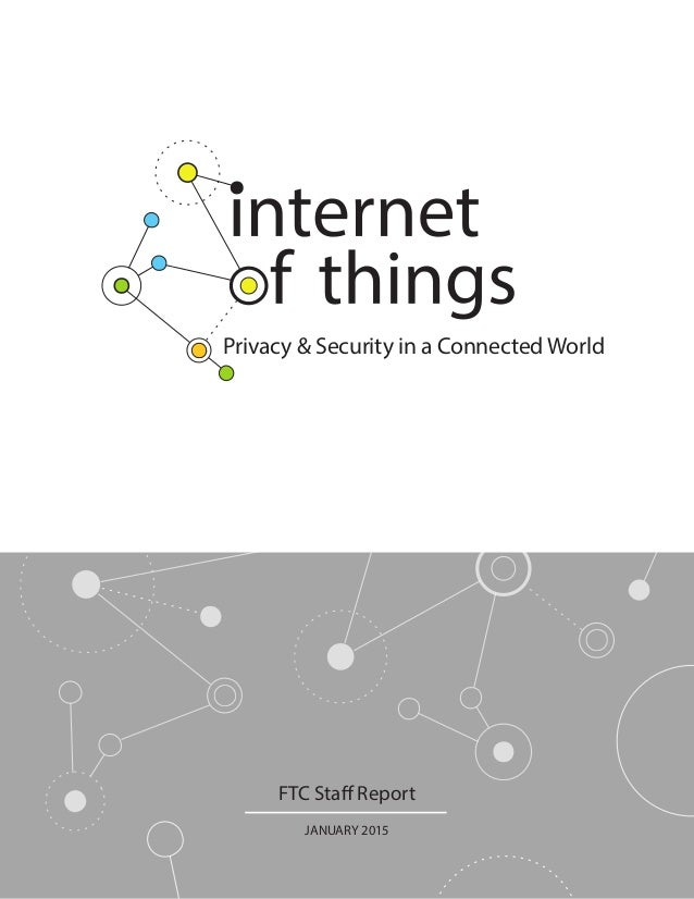 Privacy & Security in a Connected World FTC Staff Report JANUARY 2015