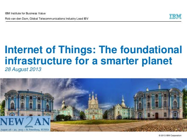 IBM Institute for Business Value Rob van den Dam, Global Telecommunications Industry Lead IBV  Internet of Things: The fou...