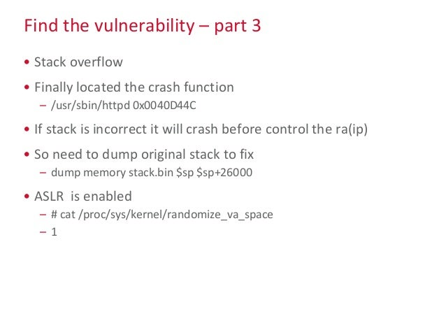 Find the vulnerability – part 3 • Stack overflow • Finally located the crash function – /usr/sbin/httpd 0x0040D44C • If st...