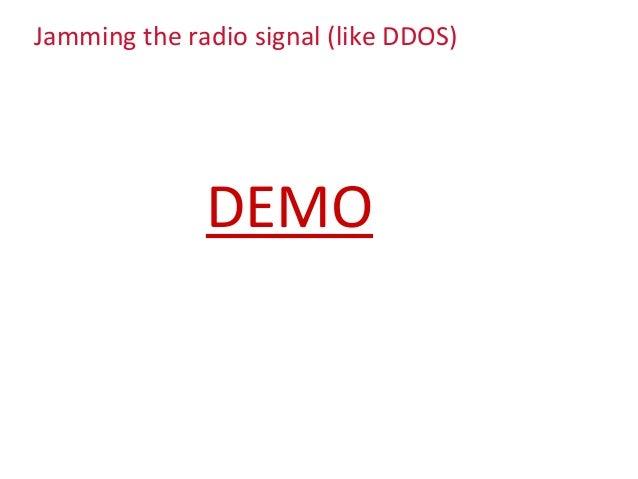 Jamming the radio signal (like DDOS) DEMO