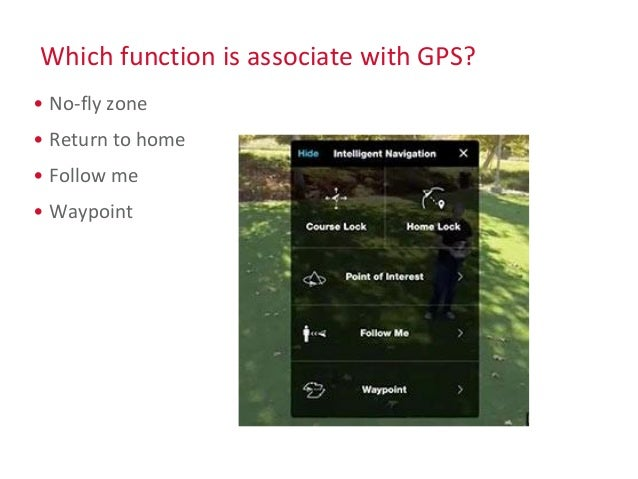 Which function is associate with GPS? • No-fly zone • Return to home • Follow me • Waypoint