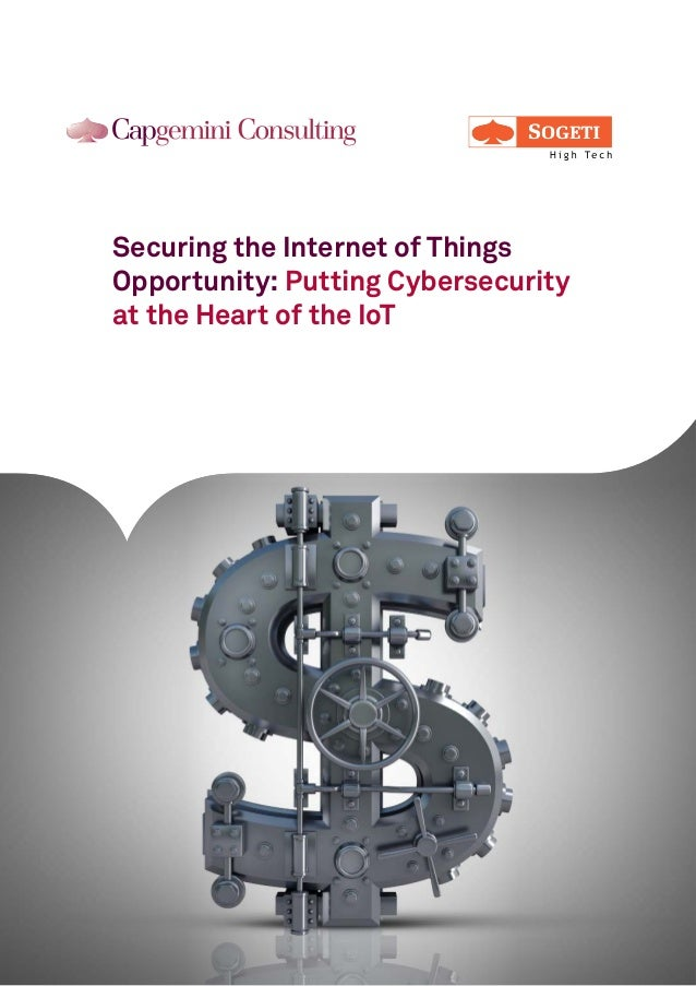 Securing the Internet of Things Opportunity: Putting Cybersecurity at the Heart of the IoT