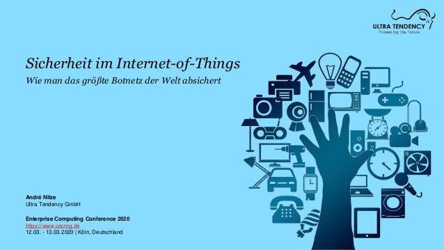 Sicherheit im Internet-of-Things Wie man das größte Botnetz der Welt absichert André Nitze Ultra Tendency GmbH Enterprise ...